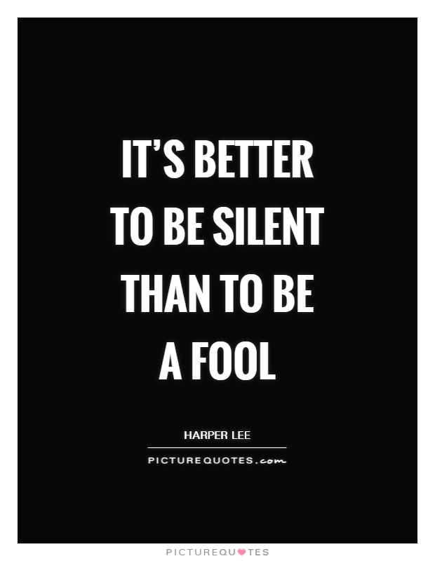 It's better to be silent than to be a fool Picture Quote #1