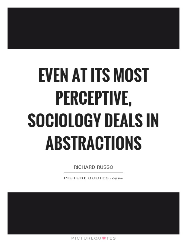 Even at its most perceptive, sociology deals in abstractions Picture Quote #1