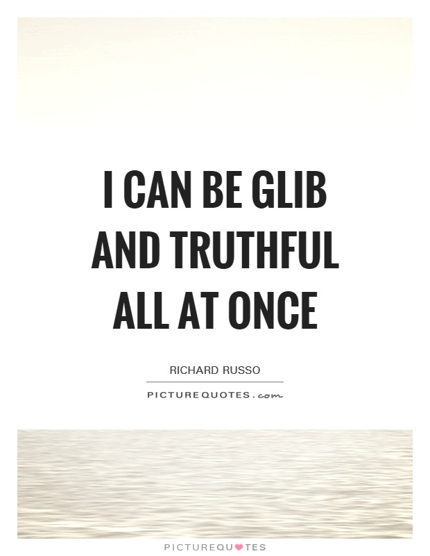 I can be glib and truthful all at once Picture Quote #1