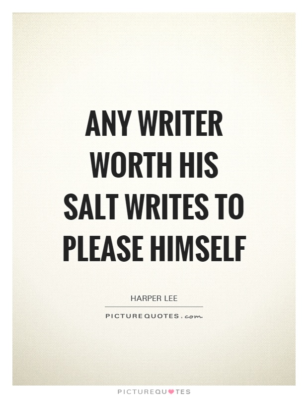 Any writer worth his salt writes to please himself Picture Quote #1