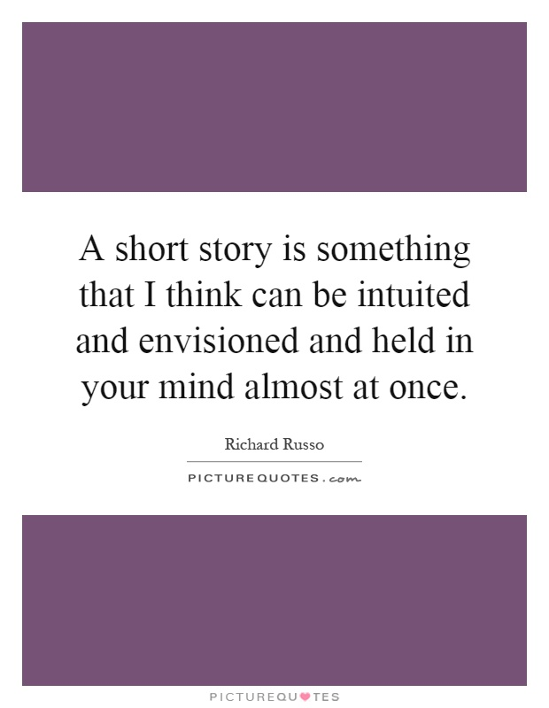A Short Story Is Something That I Think Can Be Intuited