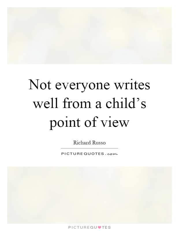 Not everyone writes well from a child's point of view Picture Quote #1