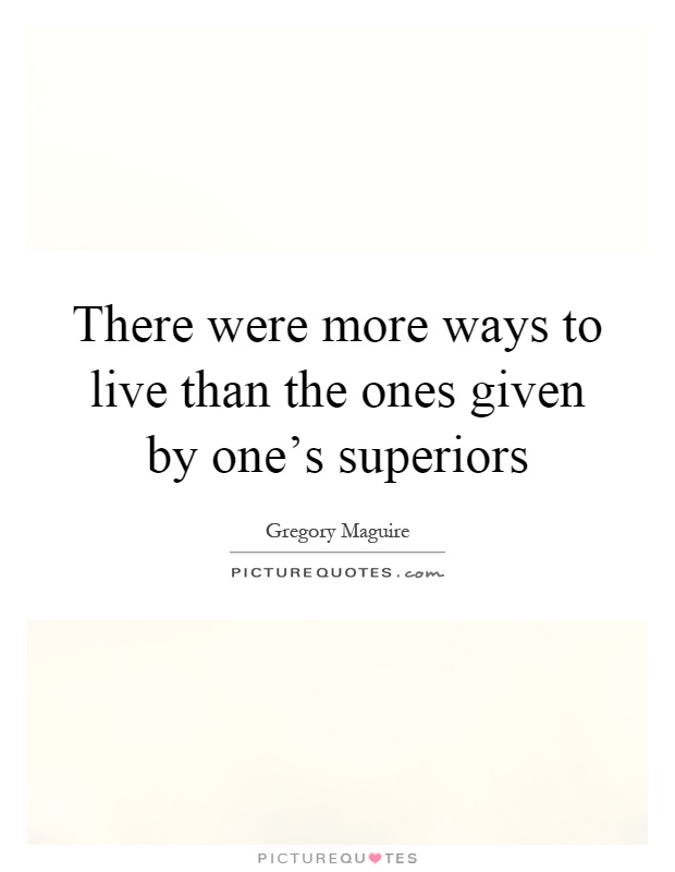 There were more ways to live than the ones given by one's superiors Picture Quote #1