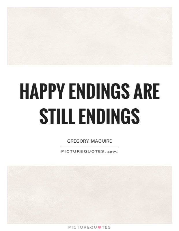 Happy endings are still endings Picture Quote #1