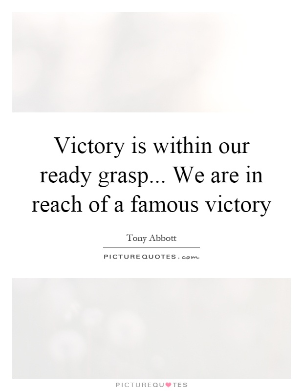 Victory is within our ready grasp... We are in reach of a famous victory Picture Quote #1