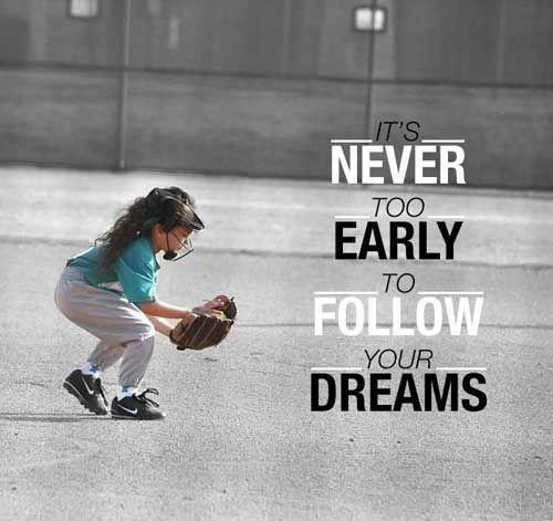 It's never too early to follow your dreams Picture Quote #1