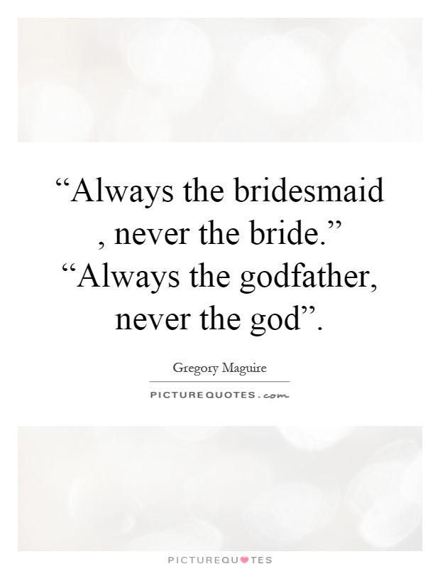 "Always the bridesmaid, never the bride.""... 