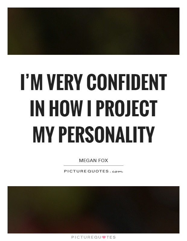 I'm very confident in how I project my personality Picture Quote #1