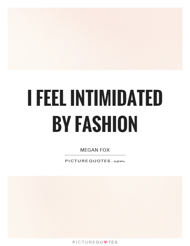 I feel intimidated by fashion Picture Quote #1