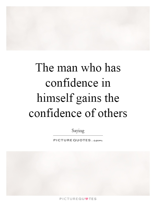 The man who has confidence in himself gains the confidence of others Picture Quote #1