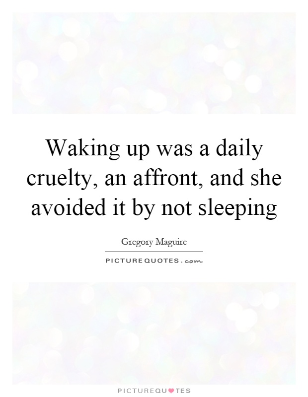 Waking up was a daily cruelty, an affront, and she avoided it by not sleeping Picture Quote #1