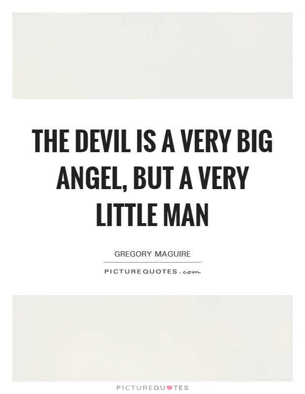 The devil is a very big angel, but a very little man Picture Quote #1