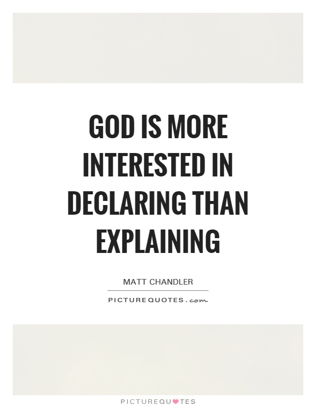 God is more interested in declaring than explaining Picture Quote #1