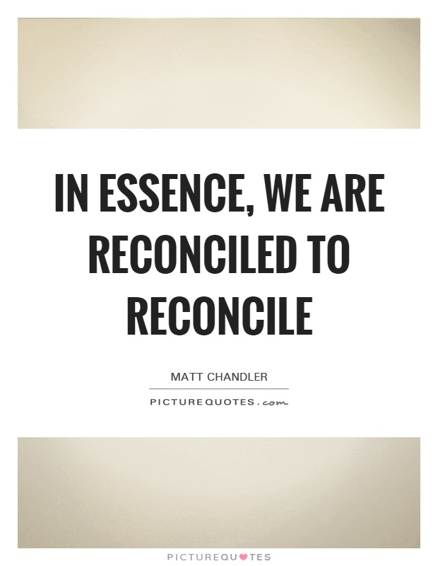 In essence, we are reconciled to reconcile Picture Quote #1