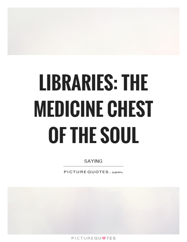 Libraries: The medicine chest of the soul Picture Quote #1