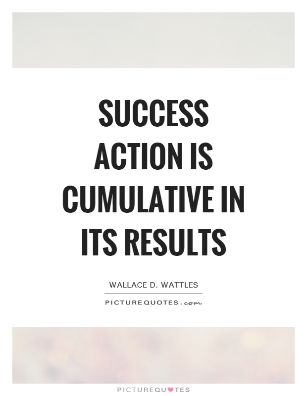 Success action is cumulative in its results Picture Quote #1