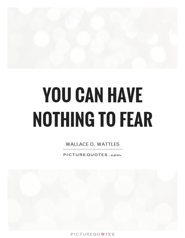 You can have nothing to fear Picture Quote #1