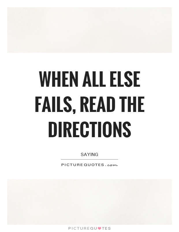 When all else fails, read the directions Picture Quote #1