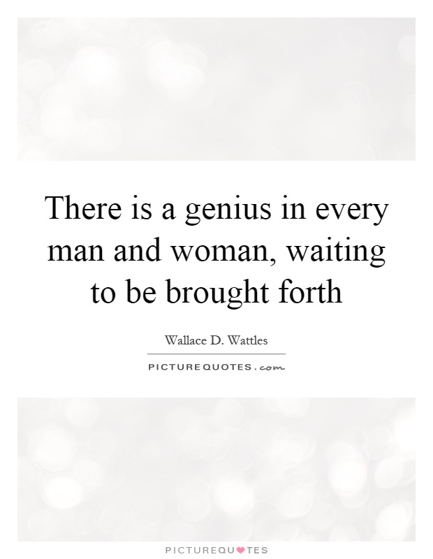 There is a genius in every man and woman, waiting to be brought forth Picture Quote #1