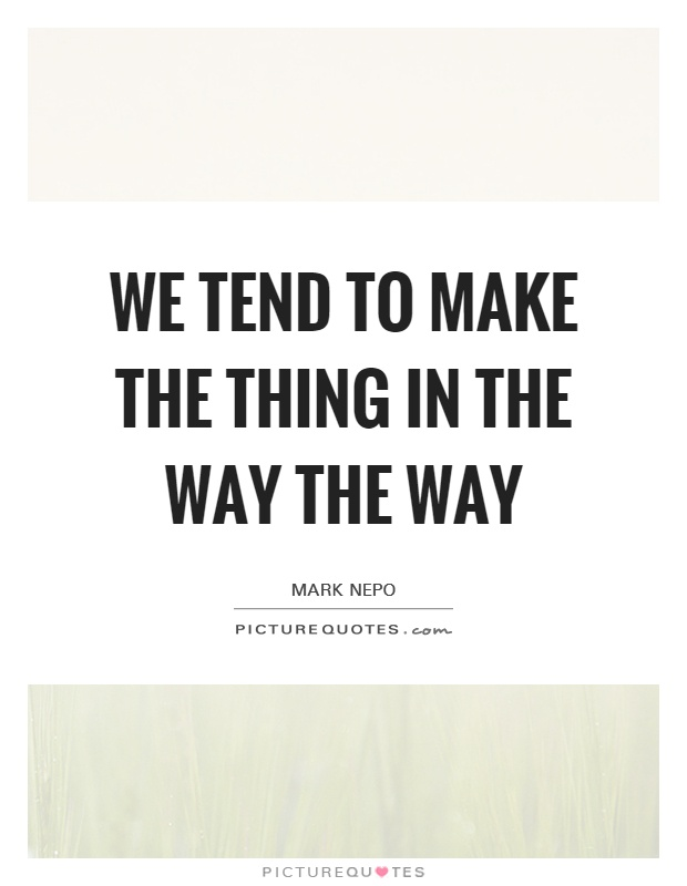We tend to make the thing in the way the way Picture Quote #1
