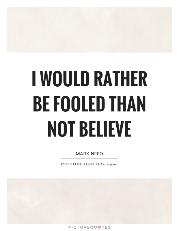 I would rather be fooled than not believe Picture Quote #1