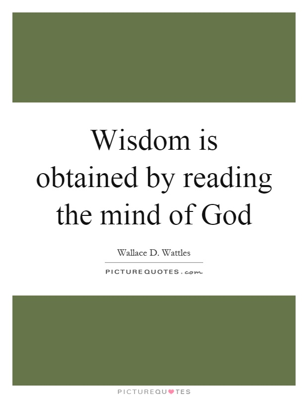 Wisdom is obtained by reading the mind of God Picture Quote #1