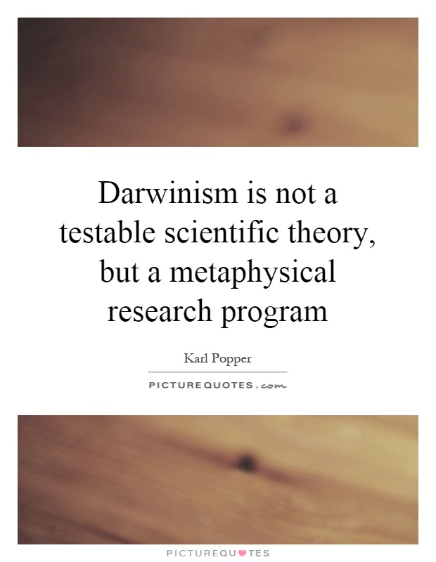 Darwinism is not a testable scientific theory, but a metaphysical research program Picture Quote #1