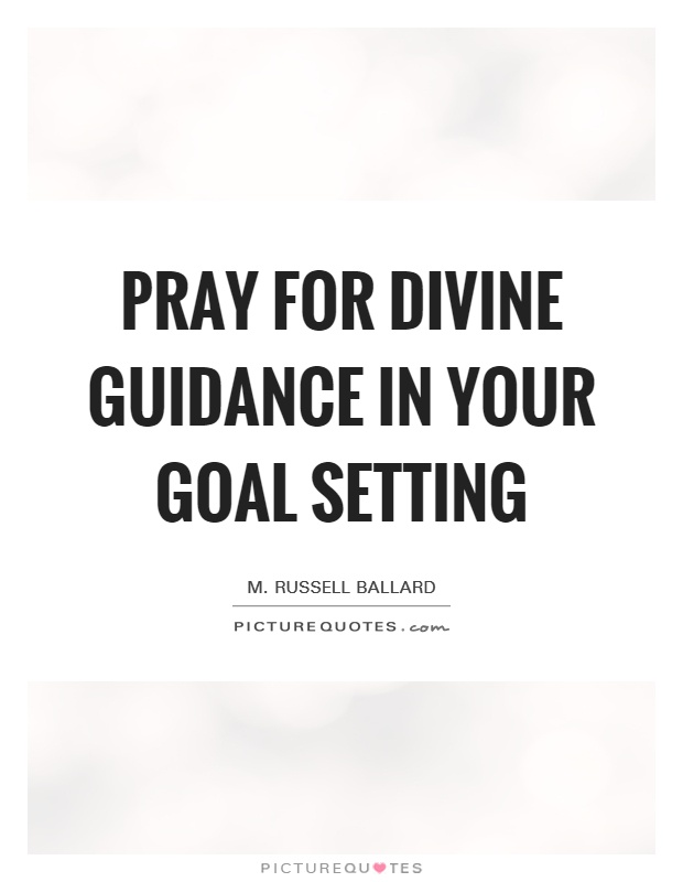 Pray for divine guidance in your goal setting Picture Quote #1