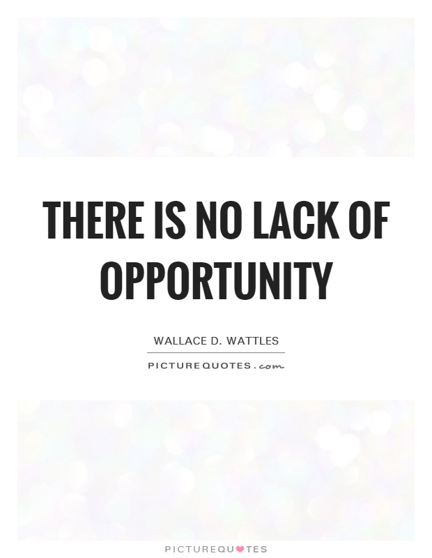 There is no lack of opportunity Picture Quote #1