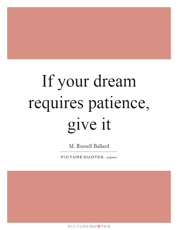 If your dream requires patience, give it Picture Quote #1