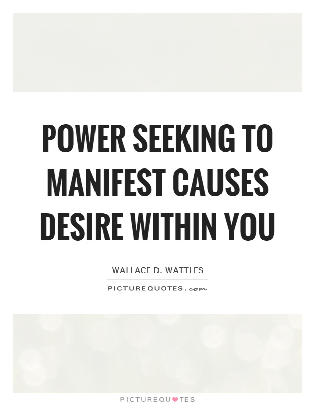 Power seeking to manifest causes desire within you Picture Quote #1