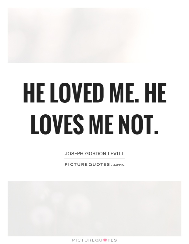 He Loves Me Quotes Beauteous He Loved Mehe Loves Me Not  Picture Quotes
