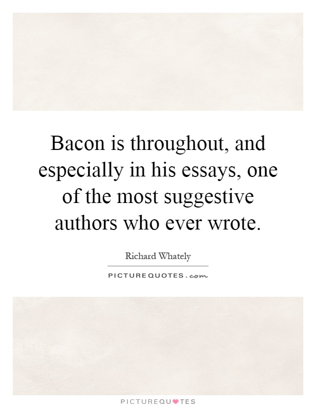 essays on quotes from bacon Francis bacon (1561-1626) historia regni henrici septimi regis angliae capitula i: capitula ii: capitula iii: capitula iv: capitula v: capitula vi capitula vii.