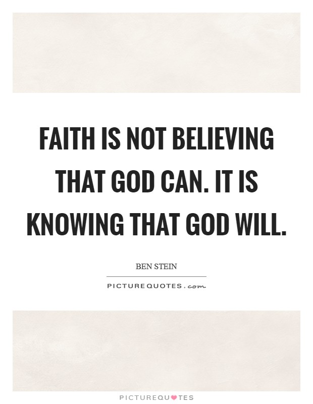 Faith is not believing that God can. It is knowing that God will Picture Quote #1