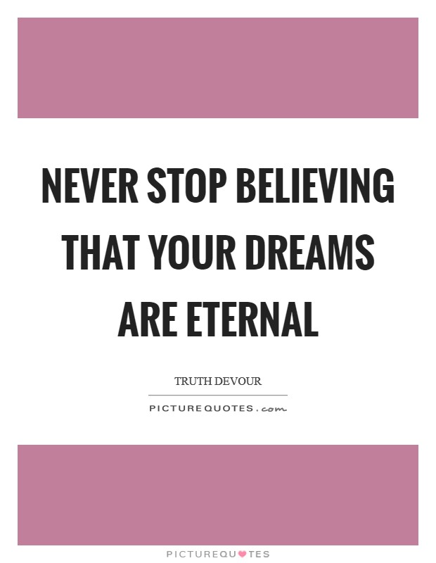 Never stop believing that your dreams are eternal Picture Quote #1