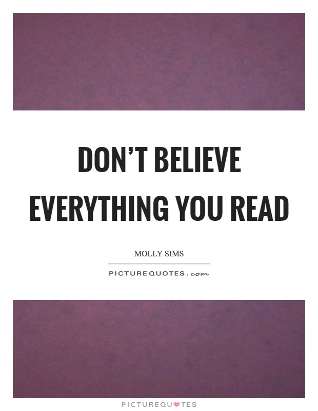 Don't believe everything you read Picture Quote #1