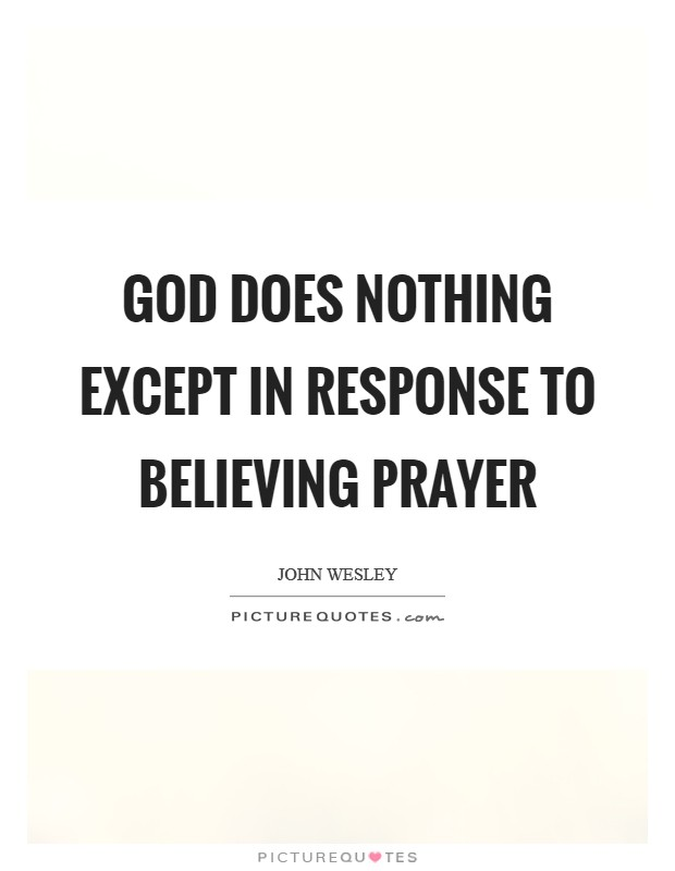 God does nothing except in response to believing prayer Picture Quote #1