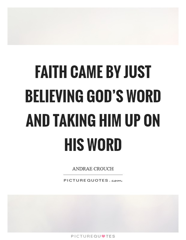 Faith came by just believing God's word and taking Him up on His word Picture Quote #1
