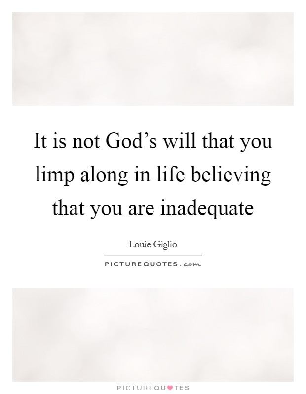 It is not God's will that you limp along in life believing that you are inadequate Picture Quote #1