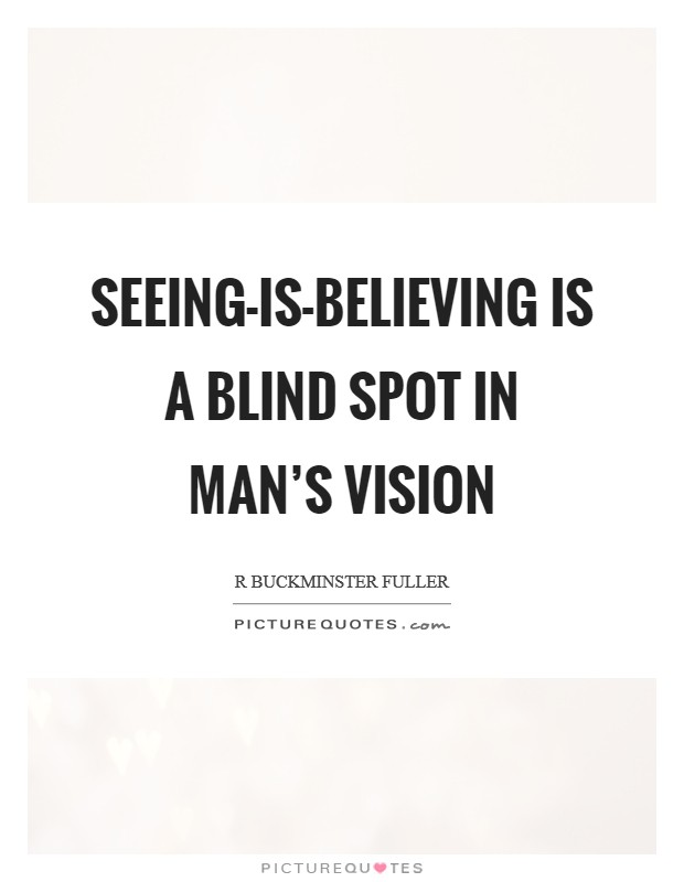Seeing-is-believing is a blind spot in man's vision Picture Quote #1