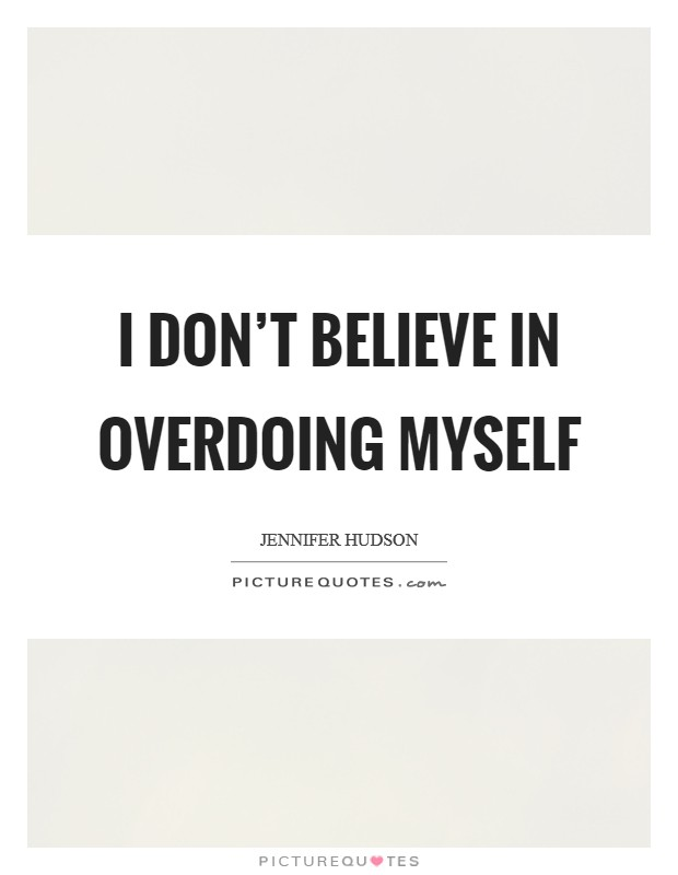 I don't believe in overdoing myself Picture Quote #1
