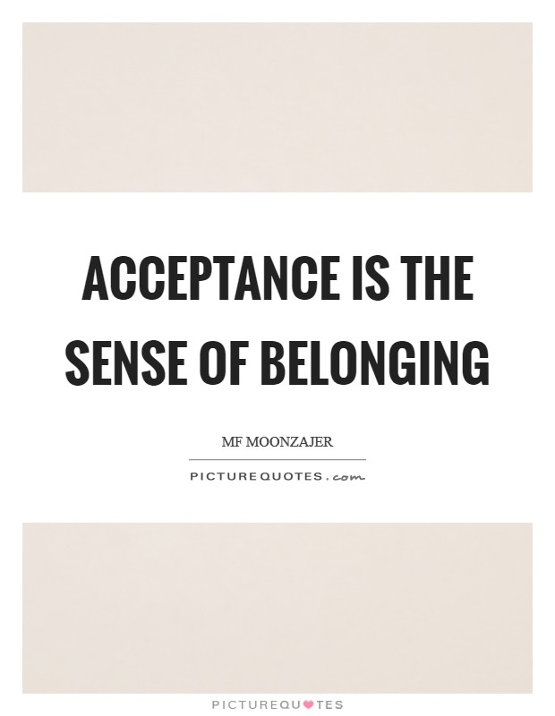 Acceptance is the sense of belonging Picture Quote #1