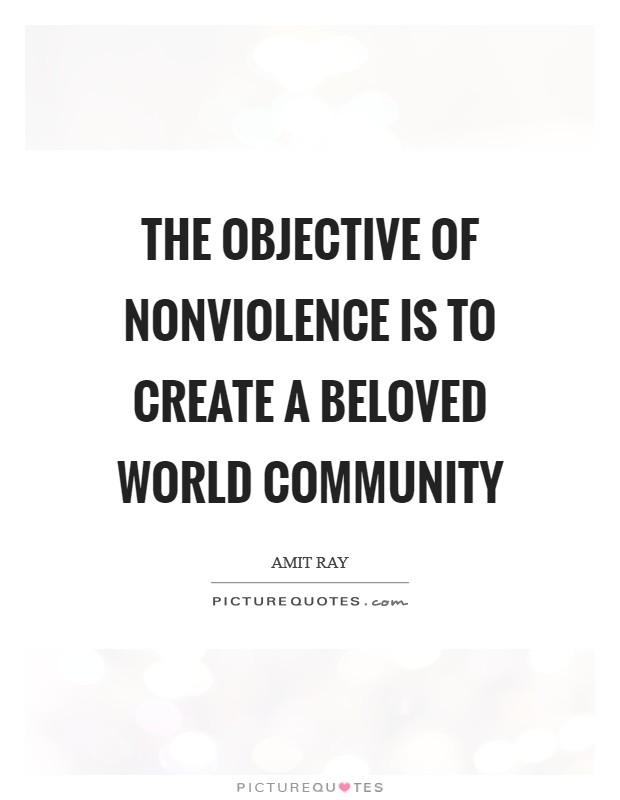 The objective of nonviolence is to create a beloved world community Picture Quote #1