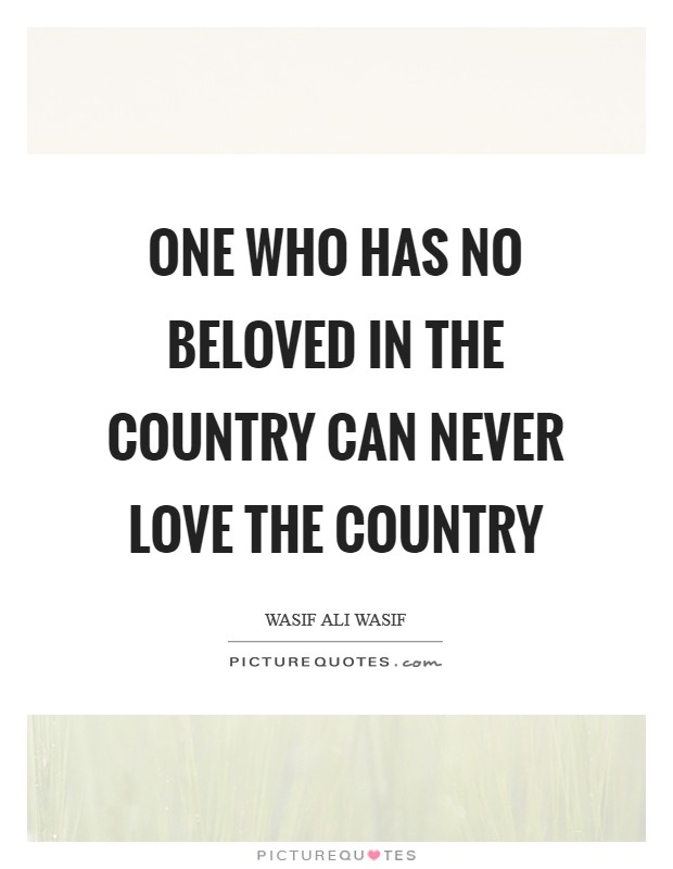 One who has no beloved in the country can never love the country Picture Quote #1