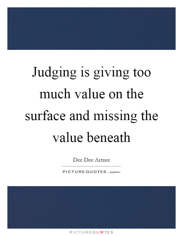 Judging is giving too much value on the surface and missing ...