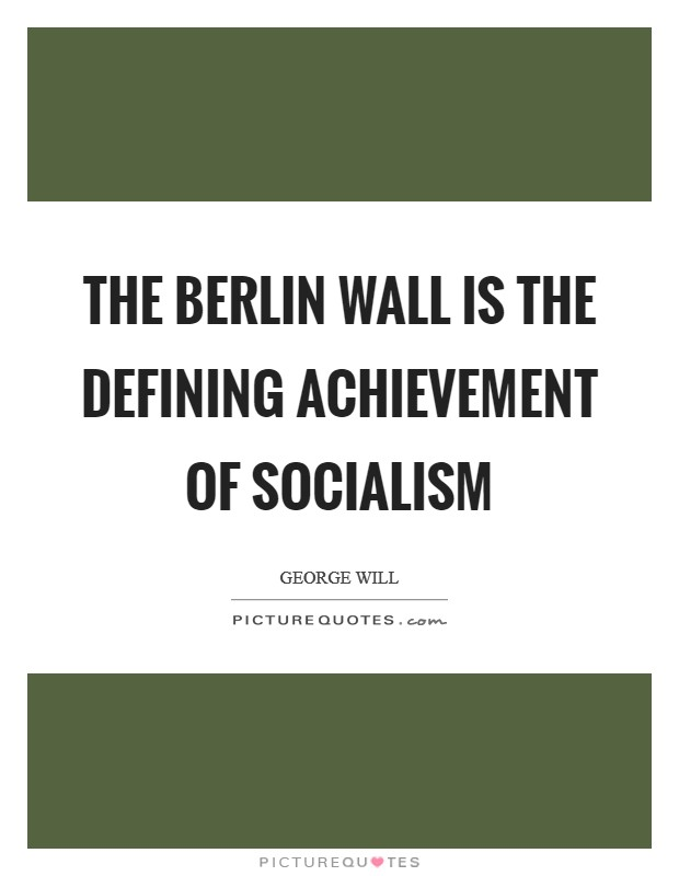 The Berlin Wall is the defining achievement of socialism Picture Quote #1