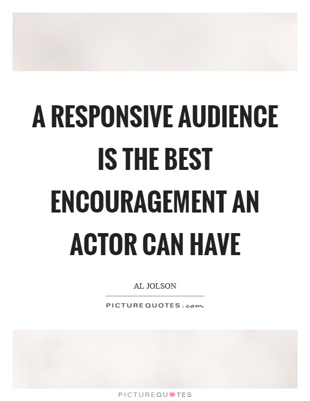 A responsive audience is the best encouragement an actor can have Picture Quote #1