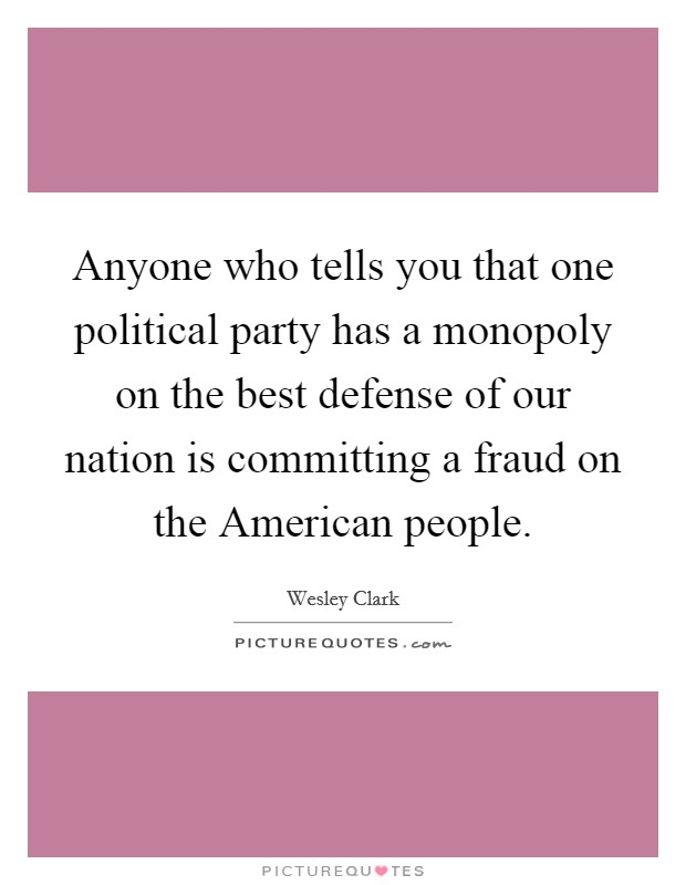 Anyone who tells you that one political party has a monopoly on the best defense of our nation is committing a fraud on the American people Picture Quote #1