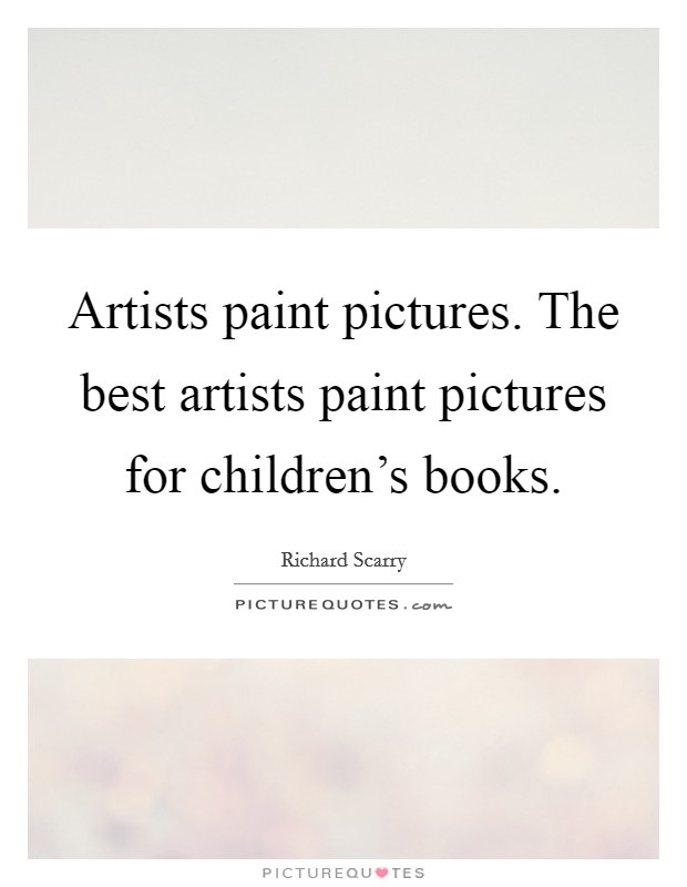 Artists paint pictures. The best artists paint pictures for children's books Picture Quote #1