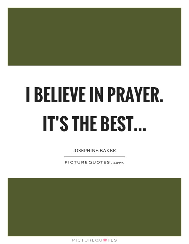 I believe in prayer. It's the best Picture Quote #1